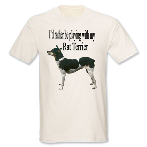 Natural I'd Rather Be Playing With My Rat Terrier T-Shirt