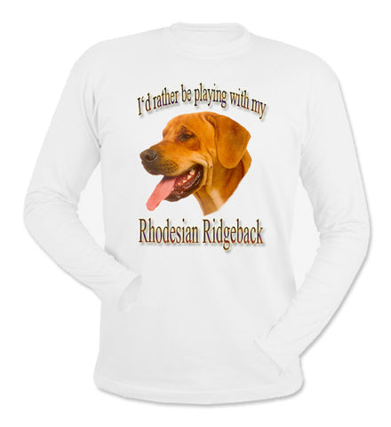White I'd Rather Be Playing With My Rhodesian Ridgeback Long Sleeve T-Shirt
