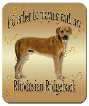 I'd Rather Be Playing With My Rhodesian Ridgeback Mouse Pad