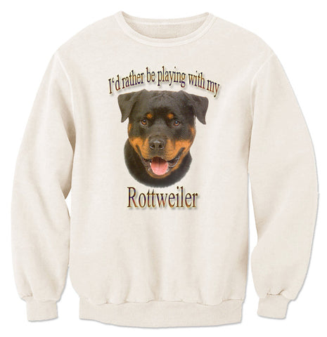 Natural  I'd Rather Be Playing With My Rottweiler Sweatshirt