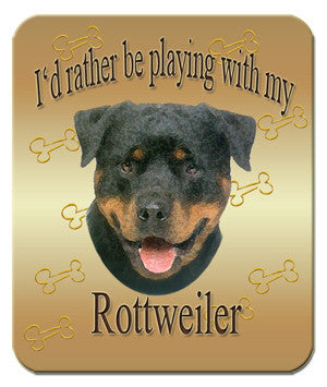 I'd Rather Be Playing With My Rottweiler Mouse Pad