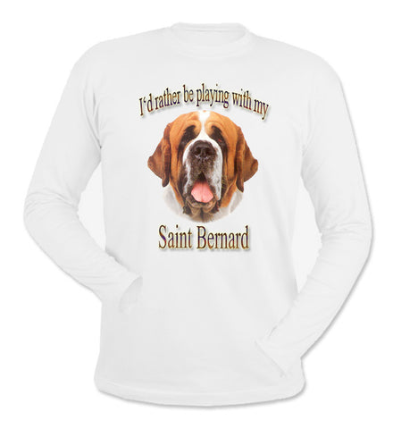 White I'd Rather Be Playing With My Saint Bernard Long Sleeve T-Shirt
