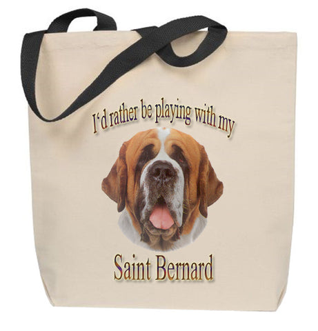 I'd Rather Be Playing With My Saint Bernard Tote Bag