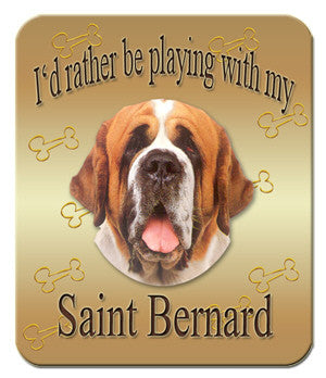 I'd Rather Be Playing With My Saint Bernard Mouse Pad