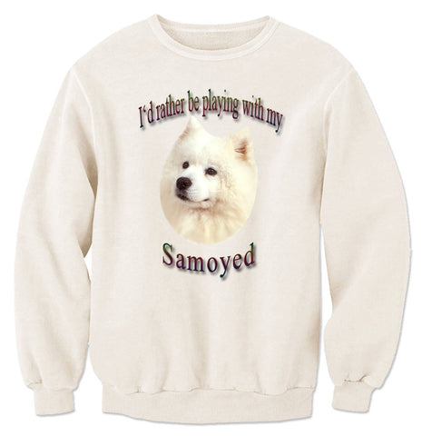 Natural I'd Rather Be Playing With My Samoyed Sweatshirt