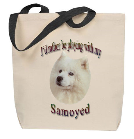 I'd Rather Be Playing With My Samoyed Tote Bag