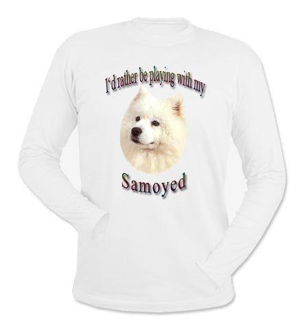 White I'd Rather Be Playing With My Samoyed Long Sleeve T-Shirt