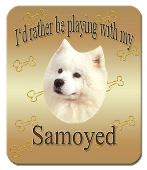 I'd Rather Be Playing With My Samoyed Mouse Pad