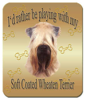 I'd Rather Be Playing With My Soft-Coated Wheaten Terrier Mouse Pad