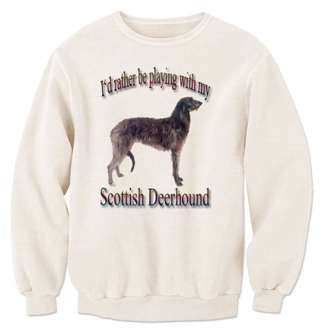 Natural I'd Rather Be Playing With My Scottish Deerhound Sweatshirt