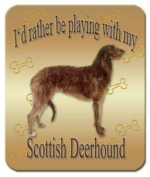 I'd Rather Be Playing With My Scottish Deerhound Mouse Pad