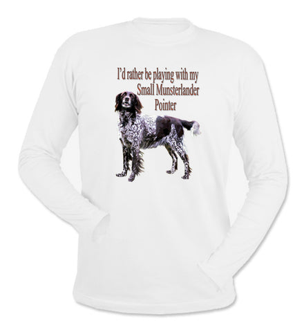 I'd Rather Be Playing With My Small Munsterlander Pointer White Long Sleeve T-Shirt