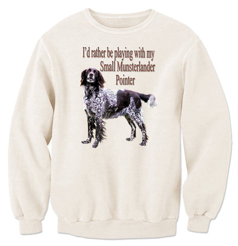 Natural I'd Rather Be Playing With My Small Munsterlander Pointer Sweatshirt