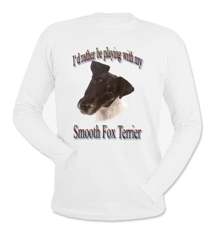 White I'd Rather Be Playing With My Smooth Fox Terrier Long Sleeve T-Shirt