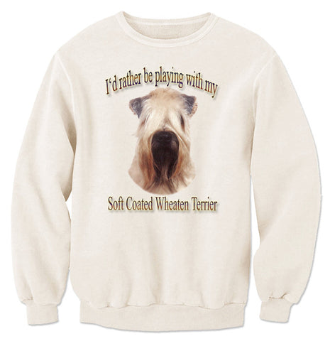 Natural I'd Rather Be Playing With My Soft-Coated Wheaten Terrier Sweatshirt