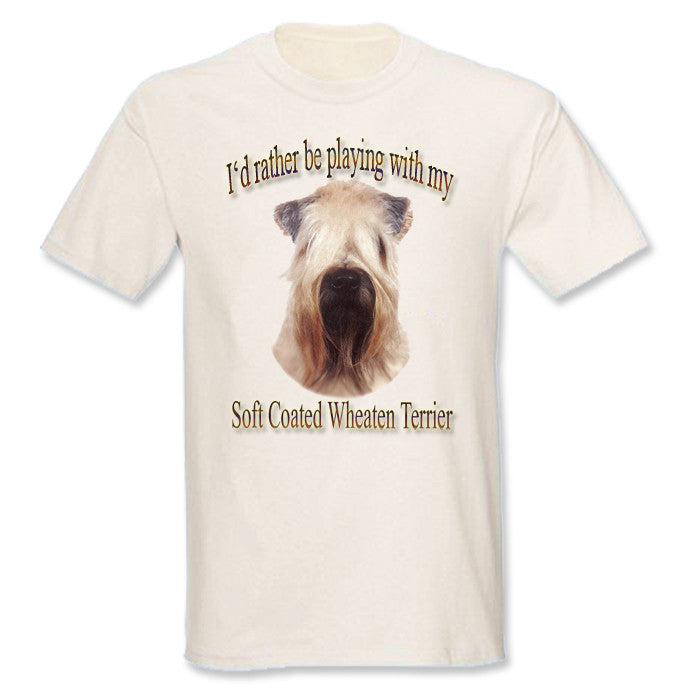 Natural I'd Rather Be Playing With My Soft-Coated Wheaten Terrier T-Shirt