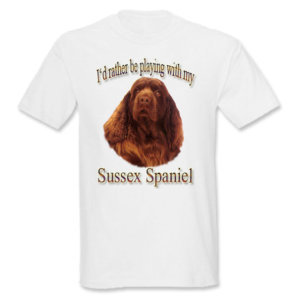 White I'd Rather Be Playing With My Sussex Spaniel T-Shirt