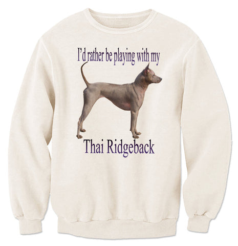 Beige I'd Rather Be Playing With My Thai Ridgeback Sweatshirt