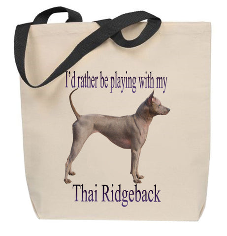 I'd Rather Be Playing With My Thai Ridgeback Tote Bag