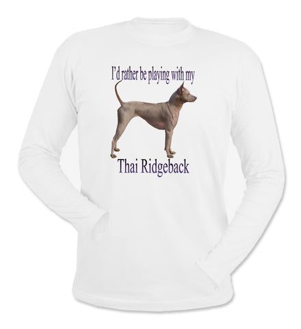 I'd Rather Be Playing With My Thai Ridgeback White Long Sleeve T-Shirt