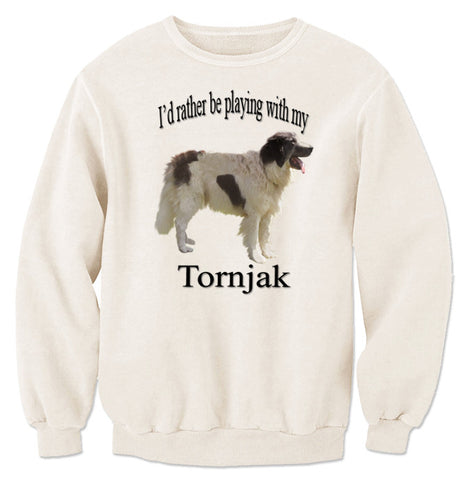 Beige I'd Rather Be Playing With My Tornjak Sweatshirt
