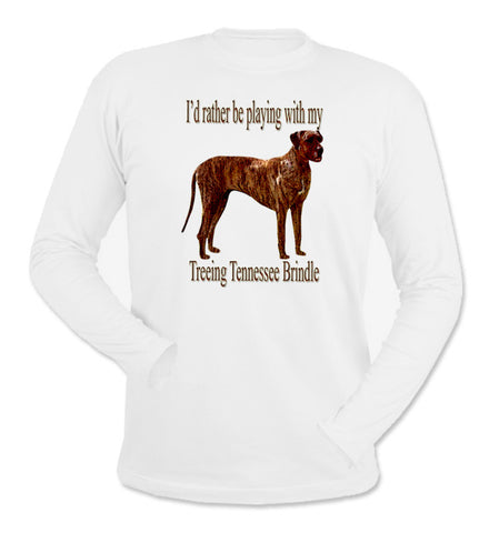 I'd Rather Be Playing With My Treeing Tennessee Brindle White Long Sleeve T-Shirt
