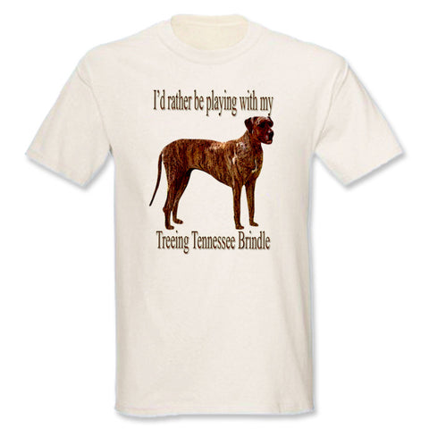 Beige I'd Rather Be Playing With My Treeing Tennessee Brindle T-Shirt