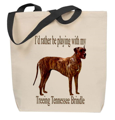 I'd Rather Be Playing With My Treeing Tennessee Brindle Tote Bag