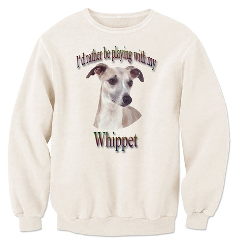 Natural I'd Rather Be Playing With My Whippet Sweatshirt
