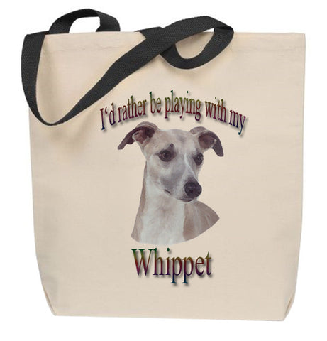 I'd Rather Be Playing With My Whippet Tote Bag