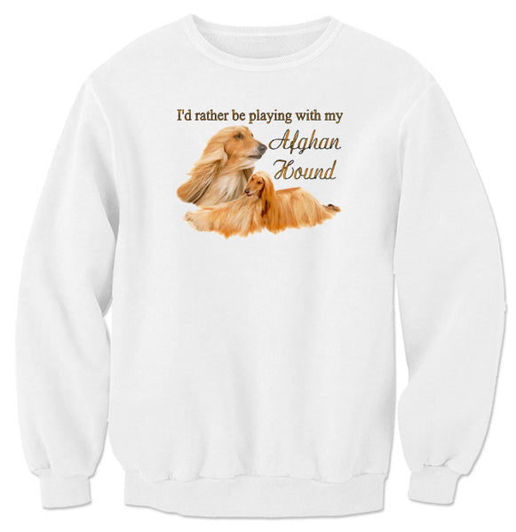 White I'd Rather Be Playing With My Afghan Hound Sweatshirt