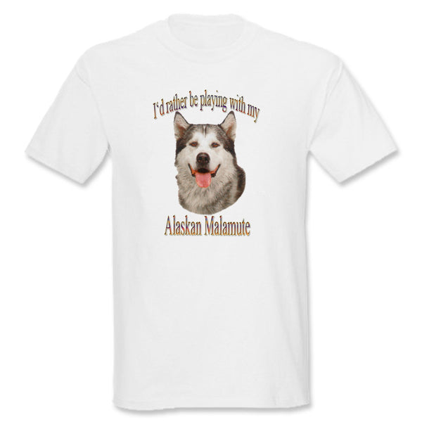 White I'd Rather Be Playing With My Alaskan Malamute T-Shirt