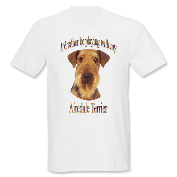 White I'd Rather Be Playing With My Airedale Terrier T-Shirt