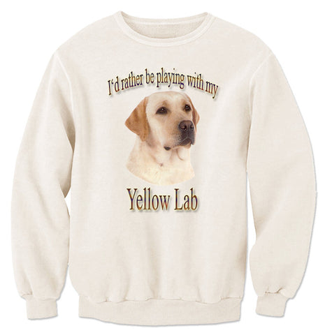 Natural I'd Rather Be Playing With My Yellow Labrador Retriever Sweatshirt