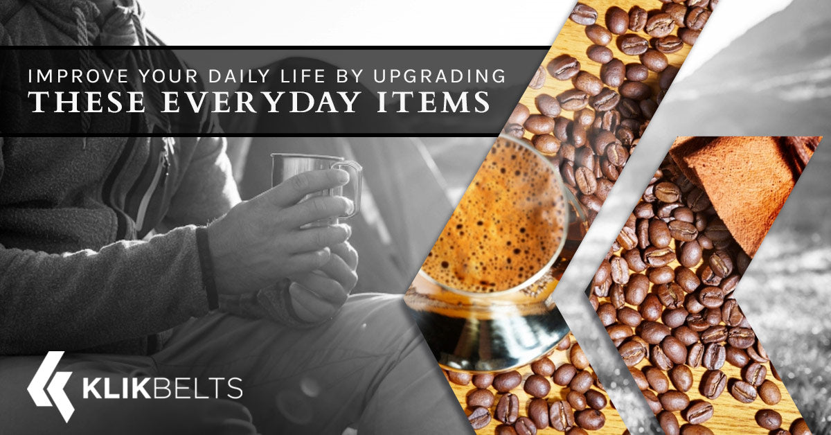 Improve Your Daily Life By Upgrading These Everyday Items