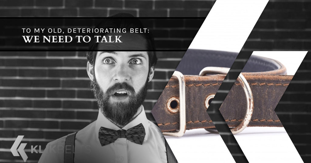 To My Old, Deteriorating Belt: We Need To Talk