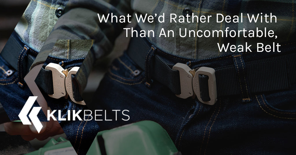 What We'd Rather Deal With Than An Uncomfortable Weak Belt