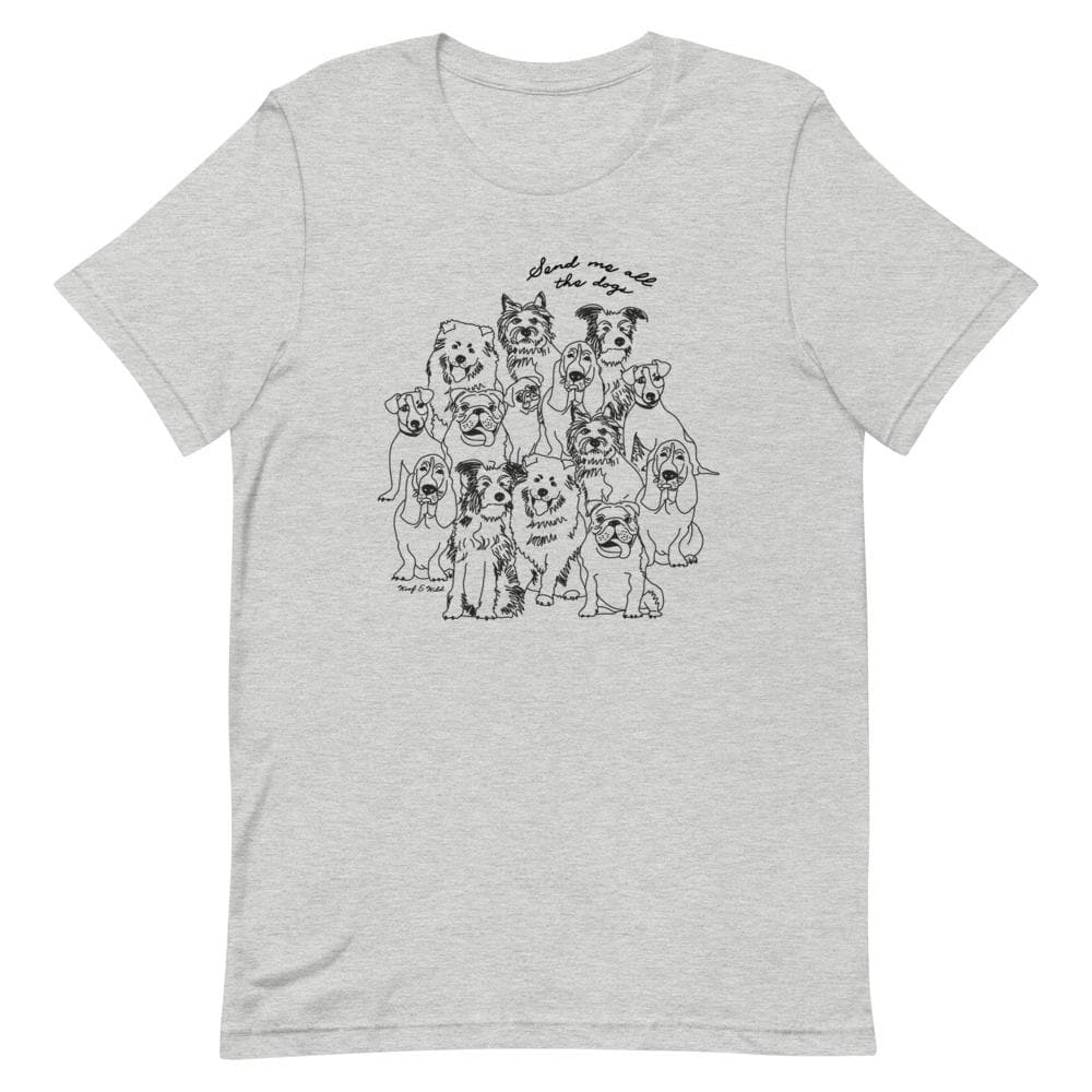 Send Me All The Dogs - Unisex Tee tee Woof & Wild Athletic Heather S