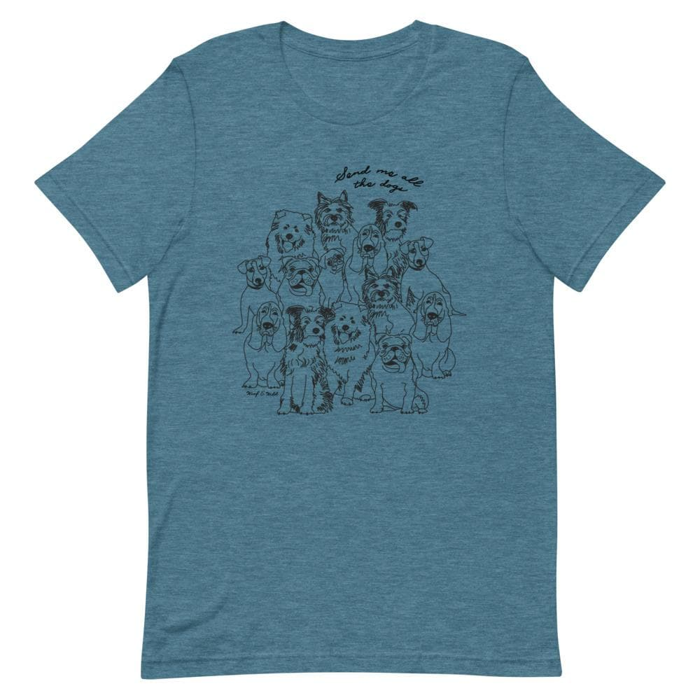 Send Me All The Dogs - Unisex Tee tee Woof & Wild Heather Deep Teal S