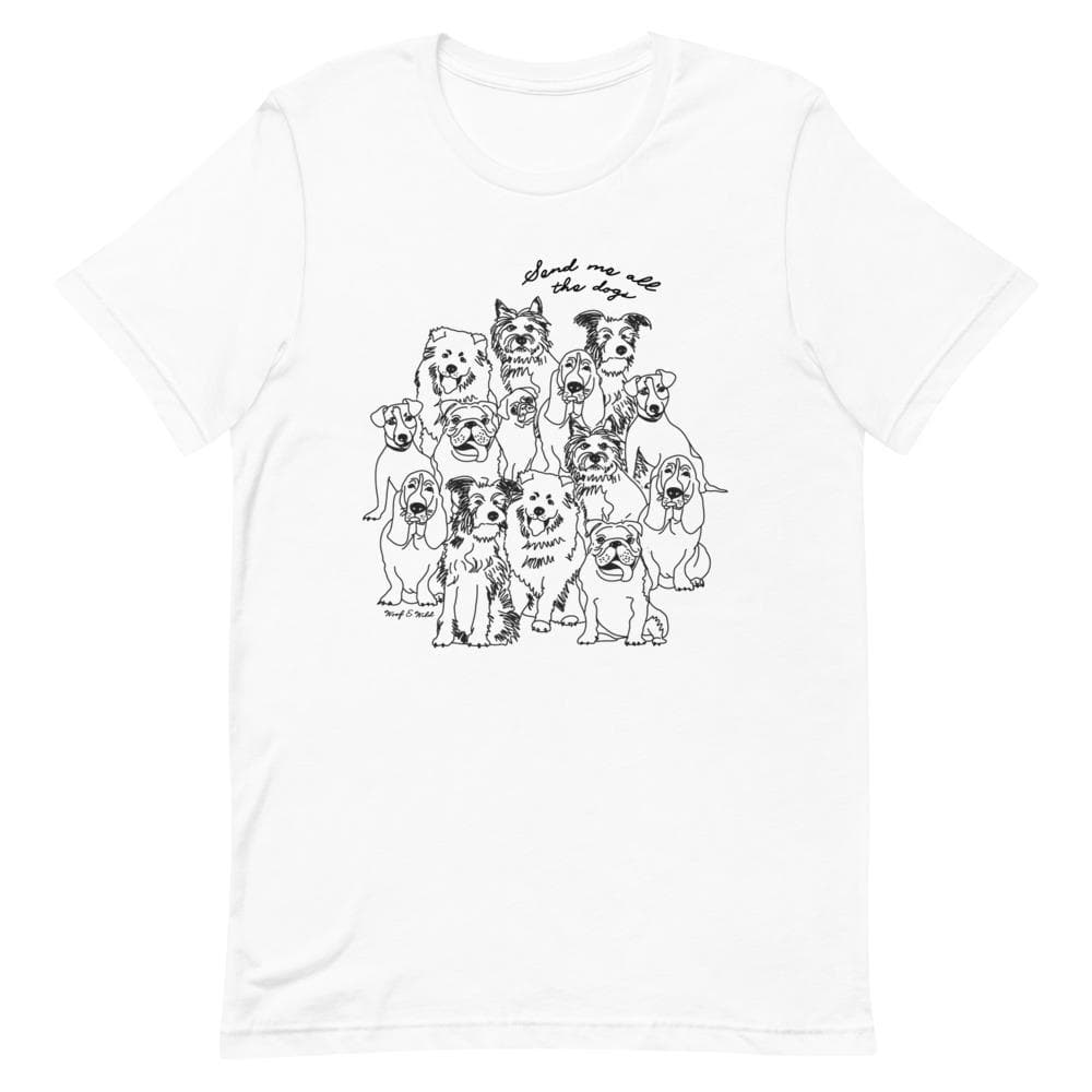 Send Me All The Dogs - Unisex Tee tee Woof & Wild White XS