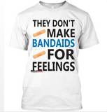 They Don't Make Bandaids For Feeling T-Shirt -  - 2