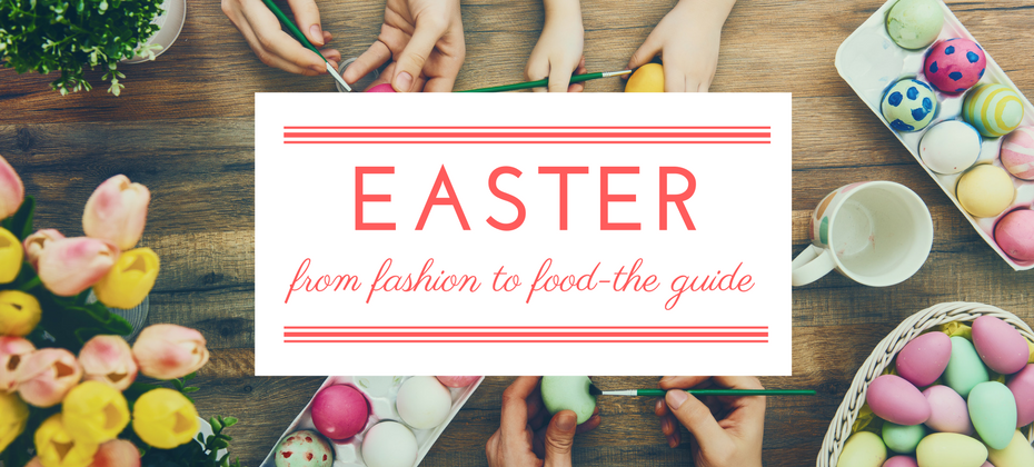 the easter guide on food and fashion
