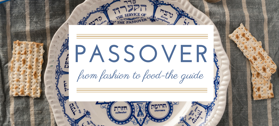 passover guide food and fashion