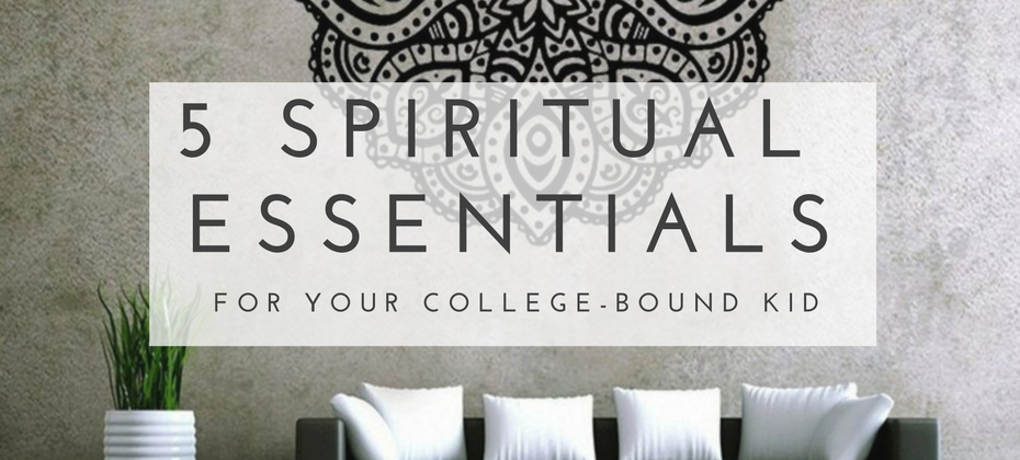 5 spiritual essentials for the college kid