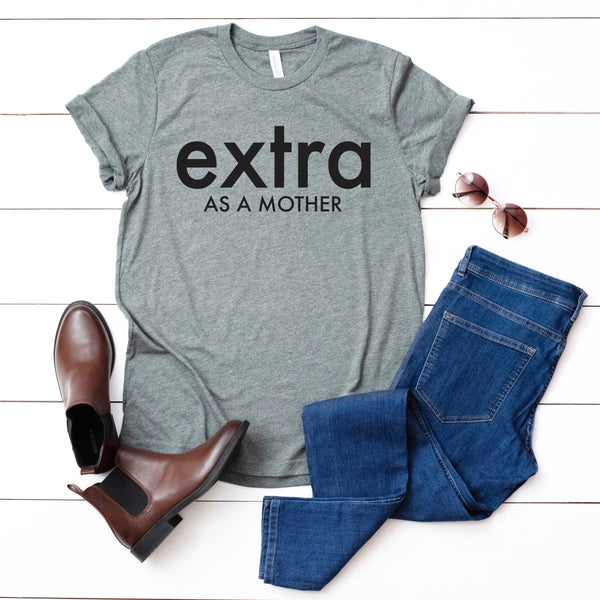 Extra as a Mother • Tee