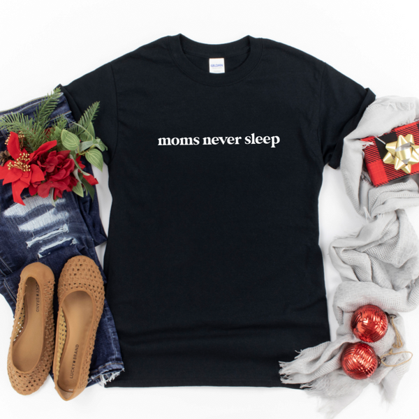 Moms Never Sleep • Tee Shirt