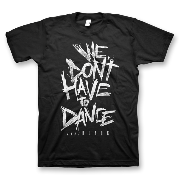We Don't Have To Dance T-Shirt
