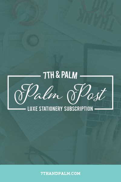 Luxe Stationery Subscription - Palm Post by 7th & Palm