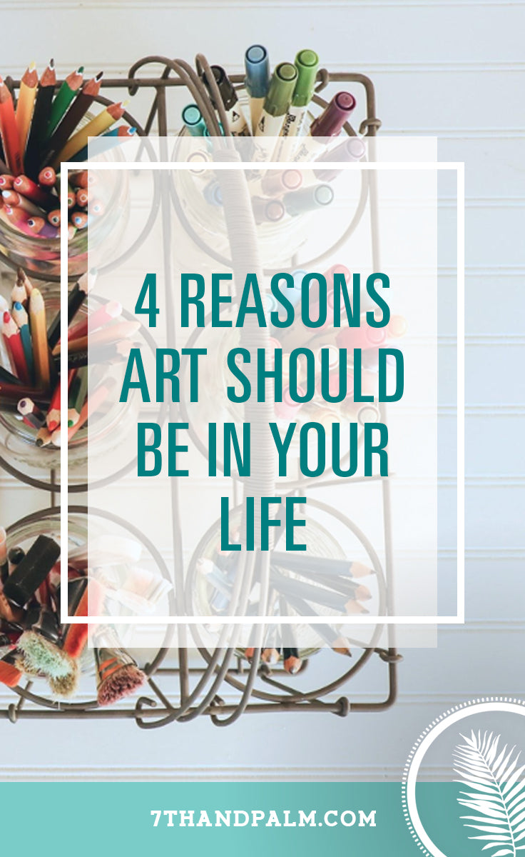 4 Reasons Why Art Should Be in Your Life