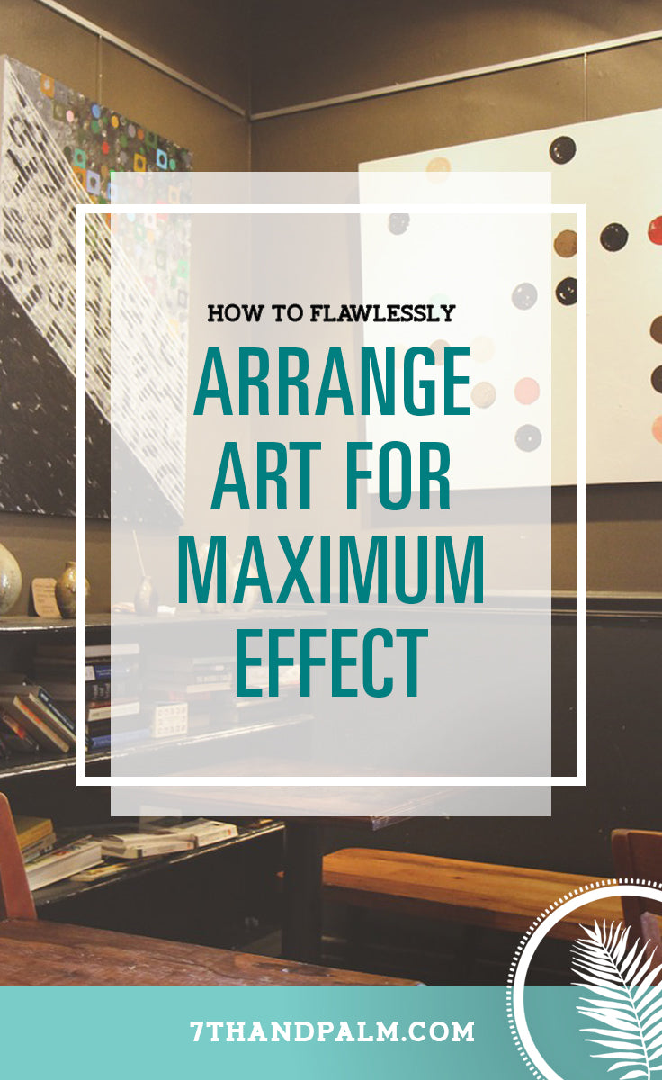 How To Flawlessly Arrange Artwork In Your Home For Maximum Effect